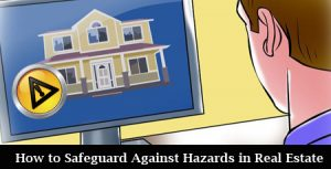 How to Safeguard Against Hazards in Real Estate