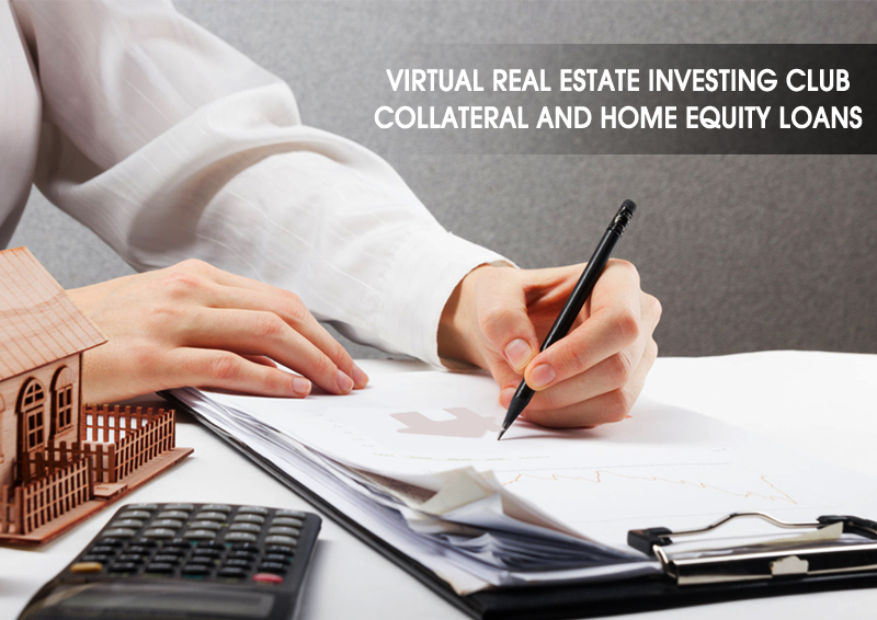 DC Fawcett-Virtual-Real-Estate-Investing-Club-Collateral-And-Home-Equity-Loans
