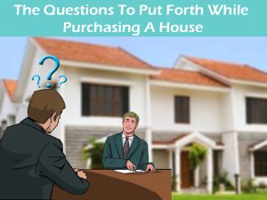 The-Questions-To-Put-Forth-While-Purchasing-A-House