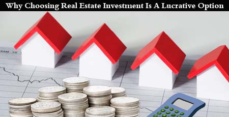 Why Choosing Real Estate Investment Is A Lucrative Option