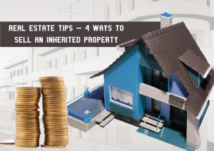 Dc-Fawcett-Real-Estate-Tips---4-ways-to-sell-an-inherited-property