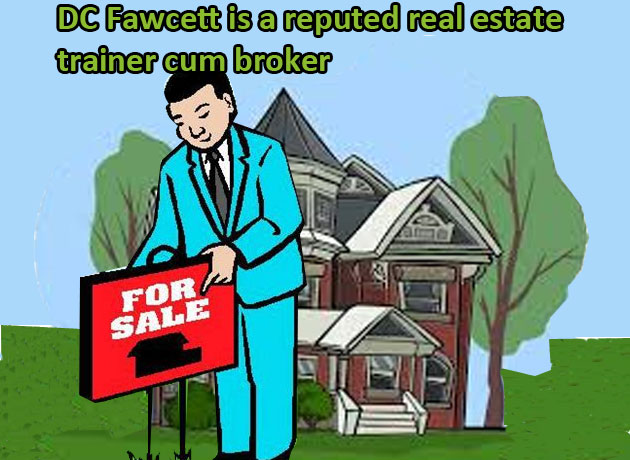 DC Fawcett is a reputed real estate trainer cum broker